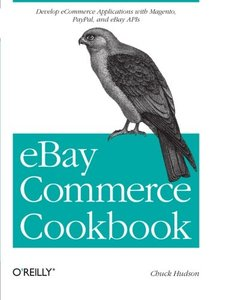 eBay Commerce Cookbook: Using eBay APIs: PayPal, Magento and More (Paperback)