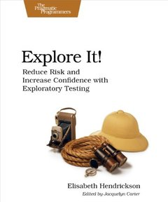 Explore It!: Reduce Risk and Increase Confidence with Exploratory Testing (Paperback)-cover