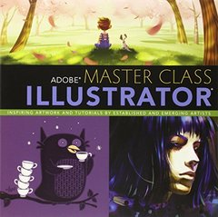 Adobe Master Class: Illustrator Inspiring artwork and tutorials by established and emerging artists (Paperback)-cover