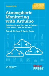 Atmospheric Monitoring With Arduino: Building Simple Devices to Collect Data About the Environment (Paperback)-cover