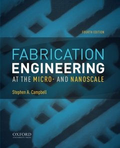 Fabrication Engineering at the Micro- and Nanoscale, 4/e (Paperback)