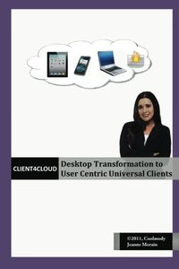 Client4Cloud: Desktop Transformation to User Centric Universal Clients (Volume 1) (Paperback)-cover