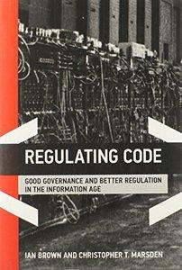 Regulating Code: Good Governance and Better Regulation in the Information Age (Hardcover)