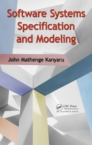 Software Systems Specification and Modeling (Applied Software Engineering Series)