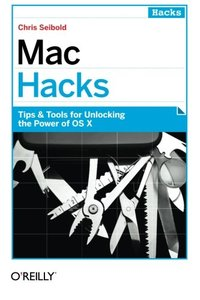 Mac Hacks: Tips & Tools for unlocking the power of OS X (Paperback)-cover