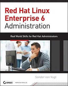 Red Hat Enterprise Linux 6 Administration: Real World Skills for Red Hat Administrators (Paperback)-cover
