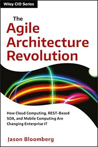 The Agile Architecture Revolution: How Cloud Computing, REST-Based SOA, and Mobile Computing Are Changing Enterprise IT (Hardcover)-cover
