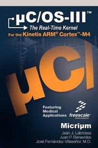 uC/OS-III: The Real-Time Kernel and the Freescale Kinetis ARM Cortex-M4 (Hardcover)-cover