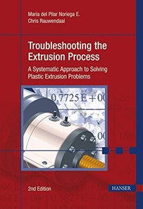 Troubleshooting the Extrusion Process, 2/e: 'A Systematic Approach to Solving Plastic Extrusion Problems (Hardcover)-cover
