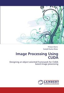 Image Processing Using CUDA: Designing an object oriented framework for CUDA based image processing (Paperback)-cover