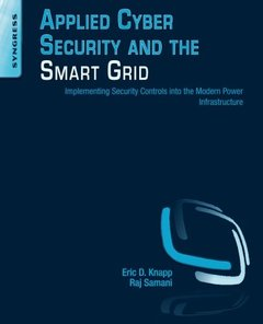 Applied Cyber Security and the Smart Grid: Implementing Security Controls into the Modern Power Infrastructure (Paperback)