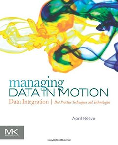 Managing Data in Motion: Data Integration Best Practice Techniques and Technologies (Paperback)-cover