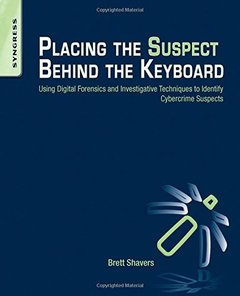 Placing the Suspect Behind the Keyboard: Using Digital Forensics and Investigative Techniques to Identify Cybercrime Suspects (Paperback)-cover