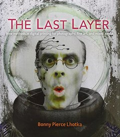 The Last Layer: New methods in digital printing for photography, fine art, and mixed media (Paperback)-cover