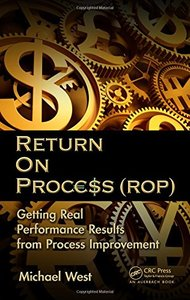 Return On Process (ROP): Getting Real Performance Results from Process Improvement (Hardcover)-cover