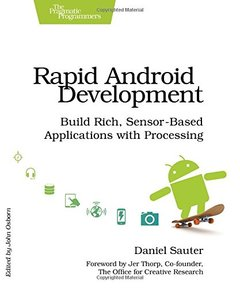 Rapid Android Development: Build Rich, Sensor-Based Applications with Processing (Paperback)-cover