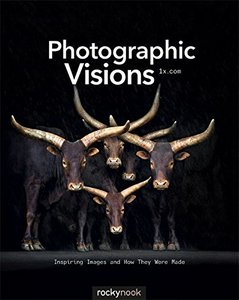 Photographic Visions: Inspiring Images and How They Were Made (Paperback)-cover