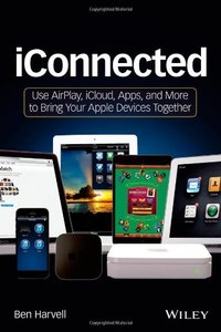 iConnected: Use AirPlay, iCloud, Apps, and More to Bring Your Apple Devices Together (Paperback)