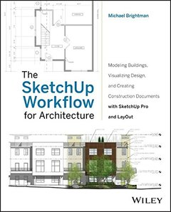 The SketchUp Workflow for Architecture: Modeling Buildings, Visualizing Design, and Creating Construction Documents with SketchUp Pro and LayOut (Paperback)-cover