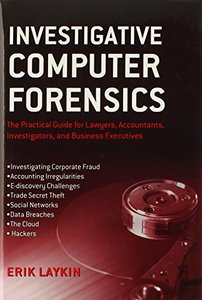 Investigative Computer Forensics: The Practical Guide for Lawyers, Accountants, Investigators, and Business Executives (Hardcover)