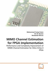 MIMO Channel Estimation for FPGA Implementation: Performance and Complexity Improvement of MIMO Channel Estimation for Xilinx Virtex-4 FPGA (Paperback)-cover