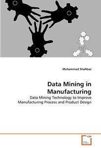 Data Mining in Manufacturing: Data Mining Technology to Improve Manufacturing Process and Product Design (Paperback)