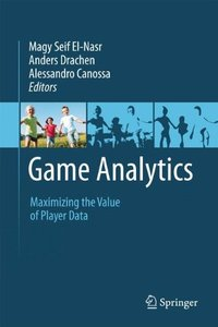 Game Analytics: Maximizing the Value of Player Data (Hardcover)-cover