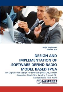 DESIGN AND IMPLEMENTATION OF SOFTWARE DEFIND RADIO MODEL BASED FPGA: FIR Digital Filter Design For SDR Using MATLAB, System Generator, ModelSim, Synplify Pro and ISE Environments from Xilinx (Paperbac-cover