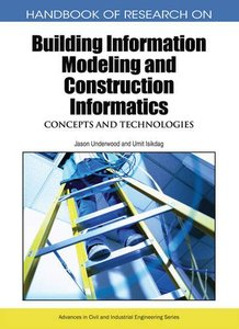 Handbook of Research on Building Information Modeling and Construction Informatics: Concepts and Technologies (Hardcover)