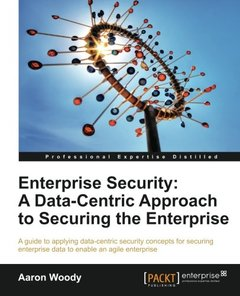 Enterprise Security: A Data-Centric Approach to Securing the Enterprise-cover