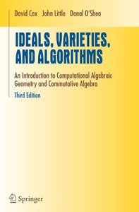 Ideals, Varieties, and Algorithms: An Introduction to Computational Algebraic Geometry and Commutative Algebra (Paperback)