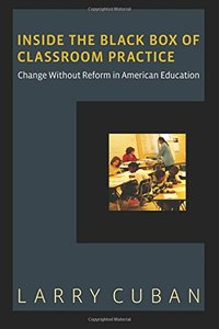 Inside the Black Box of Classroom Practice: Change without Reform in American Education (Paperback)-cover
