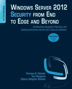 Windows Server 2012 Security from End to Edge and Beyond: Architecting, Designing, Planning, and Deploying Windows Server 2012 Security Solutions (Paperback)