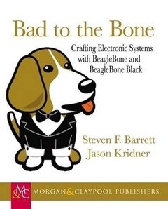 Bad to the Bone: Crafting Electronics Systems with Beaglebone and BeagleBone Black (Paperback)-cover