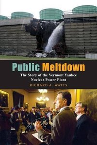Public Meltdown: The Story of the Vermont Yankee Nuclear Power Plant (Paperback)