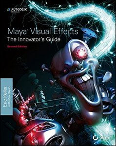 Maya Visual Effects The Innovator's Guide: Autodesk Official Press, 2/e (Paperback)