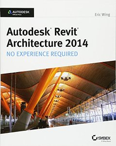 Autodesk Revit Architecture 2014: No Experience Required Autodesk Official Press (Paperback)-cover