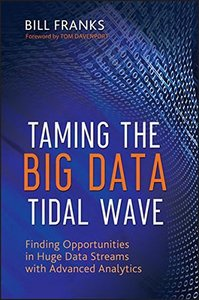 Taming The Big Data Tidal Wave: Finding Opportunities in Huge Data Streams with Advanced Analytics (Hardcover)-cover