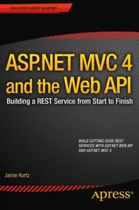 ASP.NET MVC 4 and the Web API: Building a REST Service from Start to Finish (Paperback)-cover