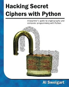 Hacking Secret Ciphers with Python: A beginner's guide to cryptography and computer programming with Python (Paperback)