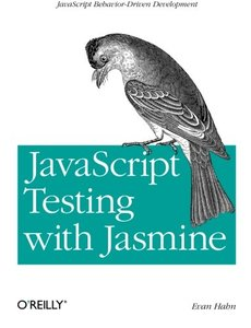 JavaScript Testing with Jasmine: JavaScript Behavior-Driven Development (Paperback)