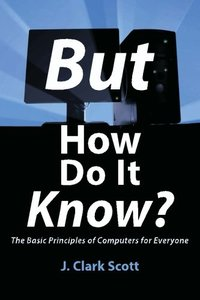 But How Do It Know? - The Basic Principles of Computers for Everyone (Paperback)-cover