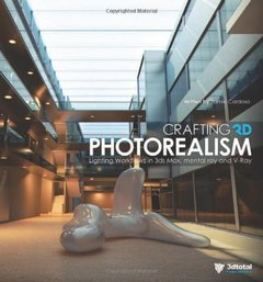 Crafting 3D Photorealism: Lighting Workflows in 3ds Max, mental ray and V-Ray (Paperback)-cover