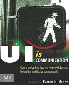 UI is Communication: How to Design Intuitive, User Centered Interfaces by Focusing on Effective Communication (Paperback)-cover