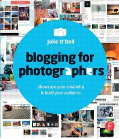 Blogging for Photographers: Explore your creativity or build your business-cover
