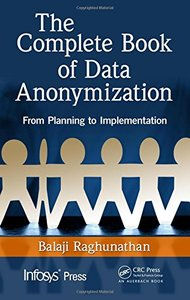 The Complete Book of Data Anonymization: From Planning to Implementation (Hardcover)
