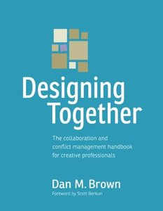 Designing Together: The collaboration and conflict management handbook for creative professionals (Paperback)