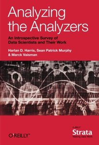 Analyzing the Analyzers: An Introspective Survey of Data Scientists and Their Work (Paperback)