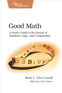 Good Math: A Geek's Guide to the Beauty of Numbers, Logic, and Computation (Paperback)-cover