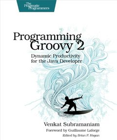 Programming Groovy 2: Dynamic Productivity for the Java Developer, 2/e (Paperback)-cover
